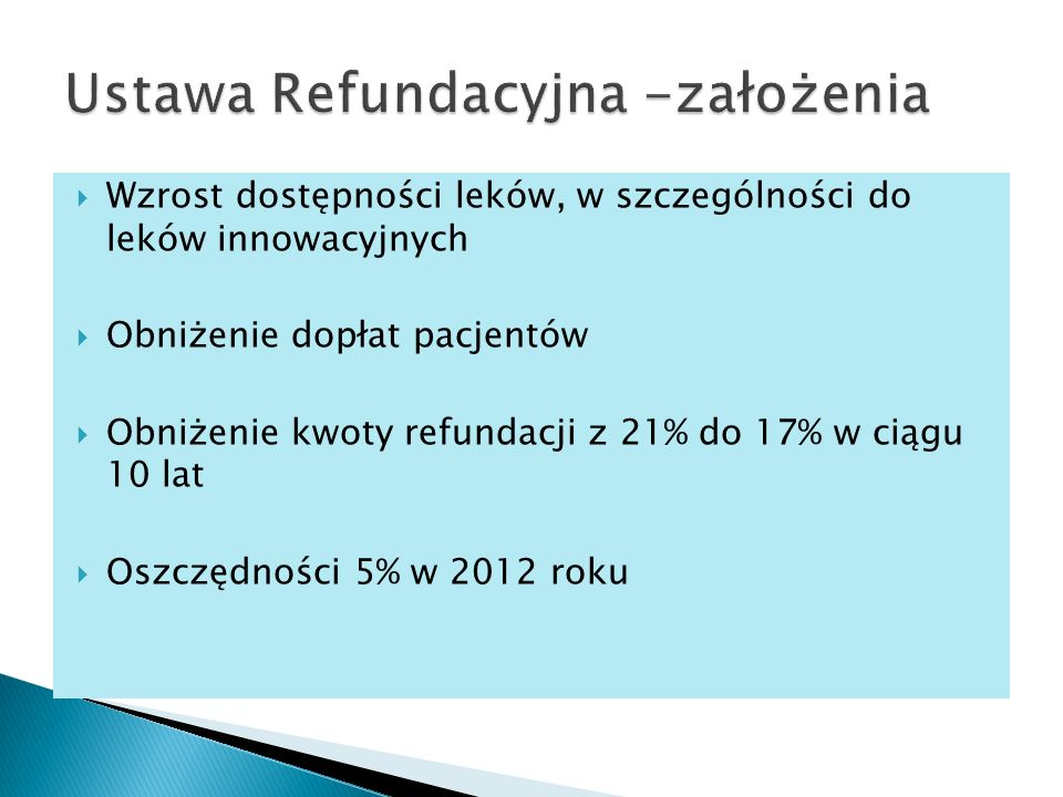 Wzrost dostępności leków, w szczególności do leków innowacyjnych Obniżenie dopłat pacjentów Obniżenie kwoty refundacji z 21% do 17% w ciągu 10 lat Osz