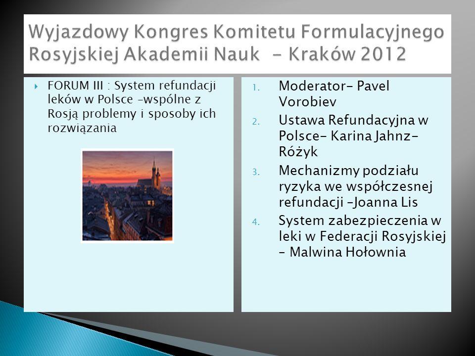FORUM III : System refundacji leków w Polsce –wspólne z Rosją problemy i sposoby ich rozwiązania 1. Moderator- Pavel Vorobiev 2. Ustawa Refundacyjna w
