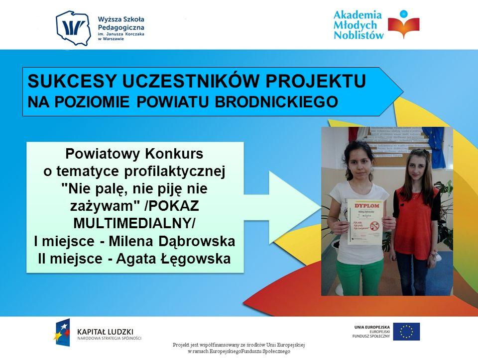 SUKCESY UCZESTNIKÓW PROJEKTU NA POZIOMIE POWIATU BRODNICKIEGO Powiatowy Konkurs o tematyce profilaktycznej