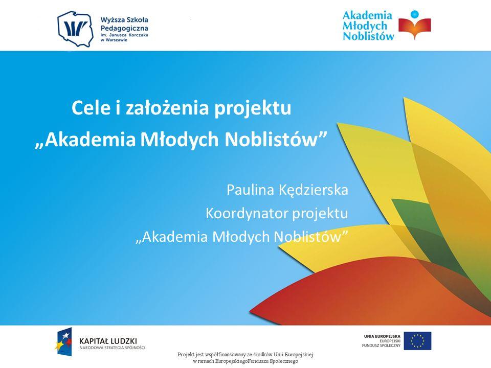 Cele i założenia projektu Akademia Młodych Noblistów Paulina Kędzierska Koordynator projektu Akademia Młodych Noblistów
