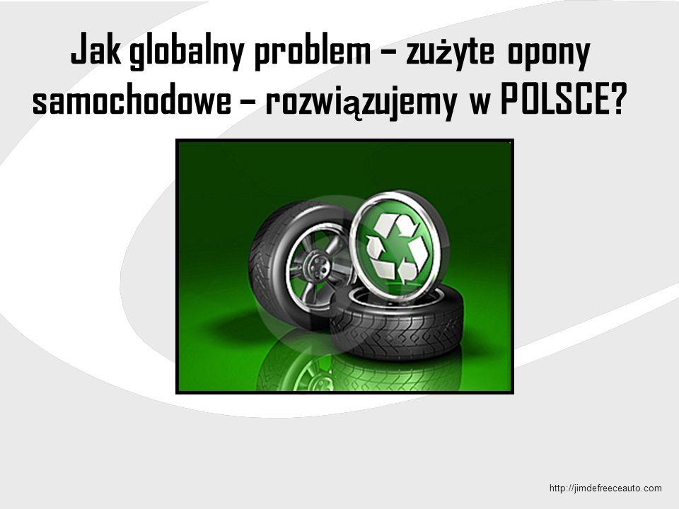 Jak globalny problem – zu ż yte opony samochodowe – rozwi ą zujemy w POLSCE? http://jimdefreeceauto.com