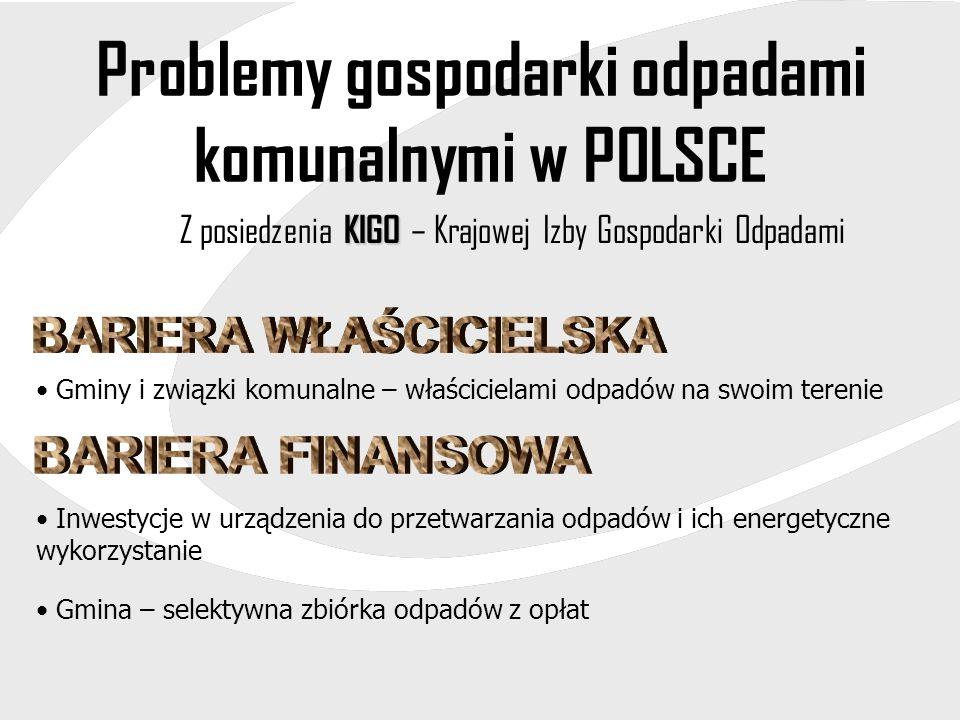 Problemy gospodarki odpadami komunalnymi w POLSCE KIGO Z posiedzenia KIGO – Krajowej Izby Gospodarki Odpadami Gminy i związki komunalne – właścicielam