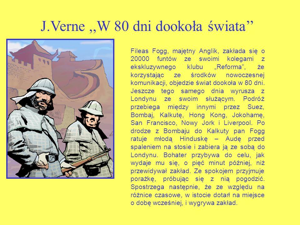 J.Verne,,W 80 dni dookoła świata Fileas Fogg, majętny Anglik, zakłada się o 20000 funtów ze swoimi kolegami z ekskluzywnego klubu Reforma, że korzystając ze środków nowoczesnej komunikacji, objedzie świat dookoła w 80 dni.