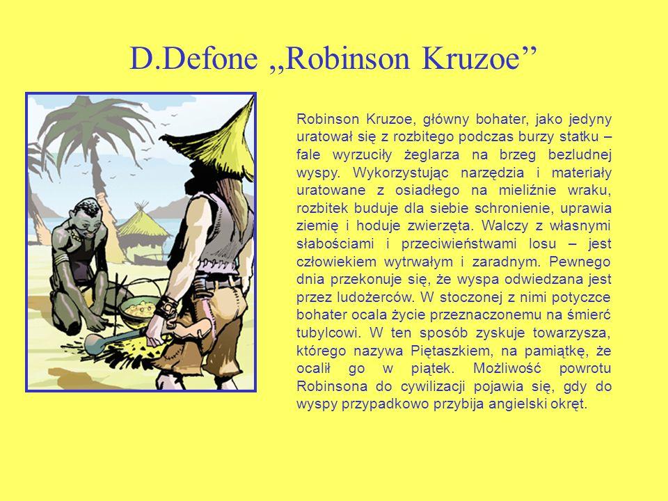 D.Defone,,Robinson Kruzoe Robinson Kruzoe, główny bohater, jako jedyny uratował się z rozbitego podczas burzy statku – fale wyrzuciły żeglarza na brzeg bezludnej wyspy.