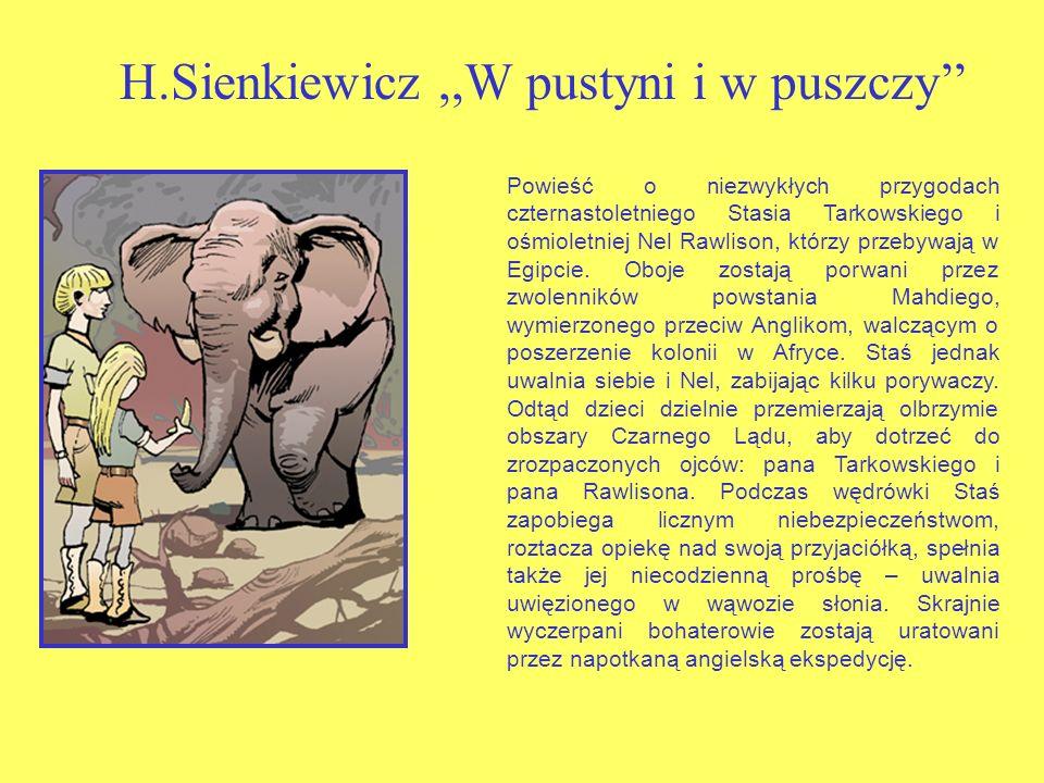 H.Sienkiewicz,,W pustyni i w puszczy Powieść o niezwykłych przygodach czternastoletniego Stasia Tarkowskiego i ośmioletniej Nel Rawlison, którzy przebywają w Egipcie.