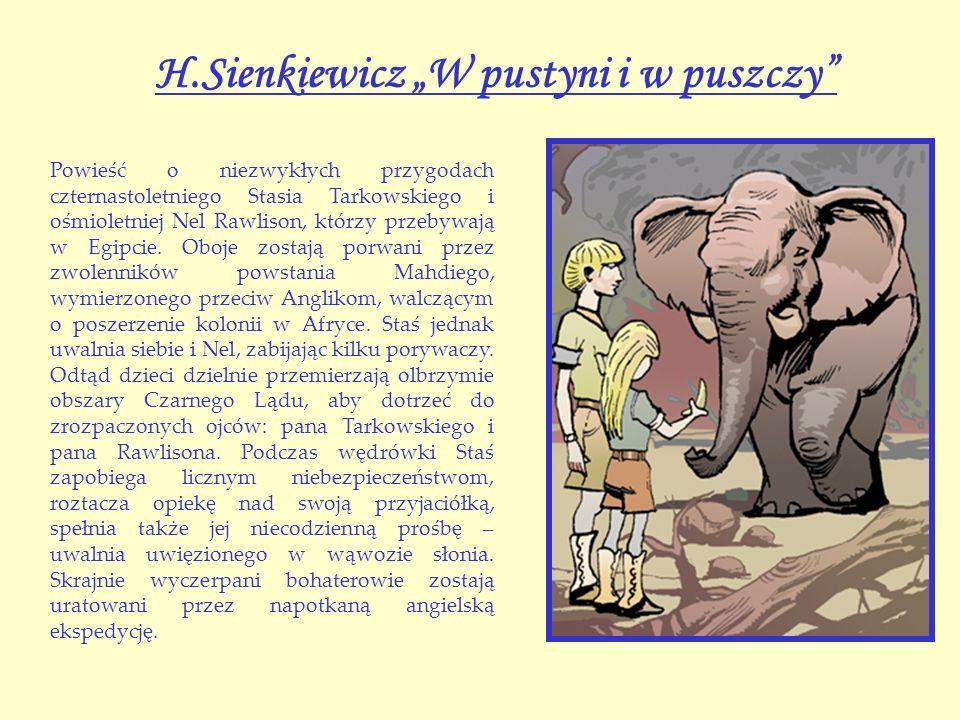 H.Sienkiewicz W pustyni i w puszczy Powieść o niezwykłych przygodach czternastoletniego Stasia Tarkowskiego i ośmioletniej Nel Rawlison, którzy przebywają w Egipcie.