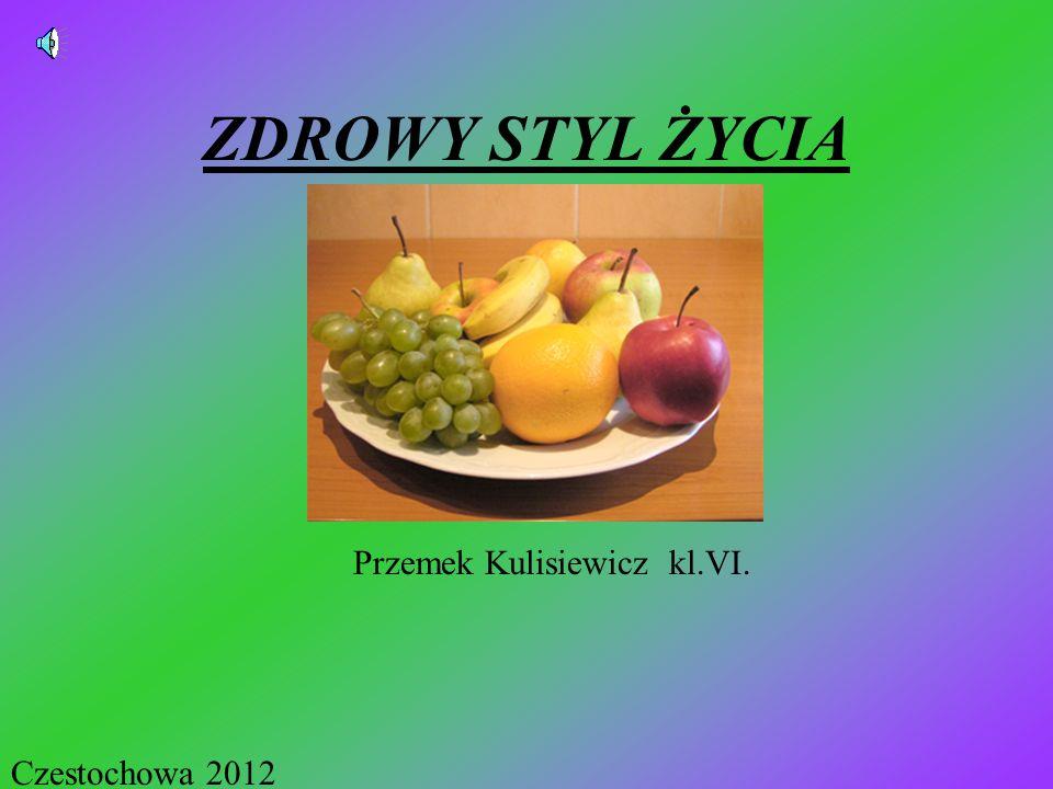 ZDROWY STYL ŻYCIA Przemek Kulisiewicz kl.VI. Czestochowa 2012