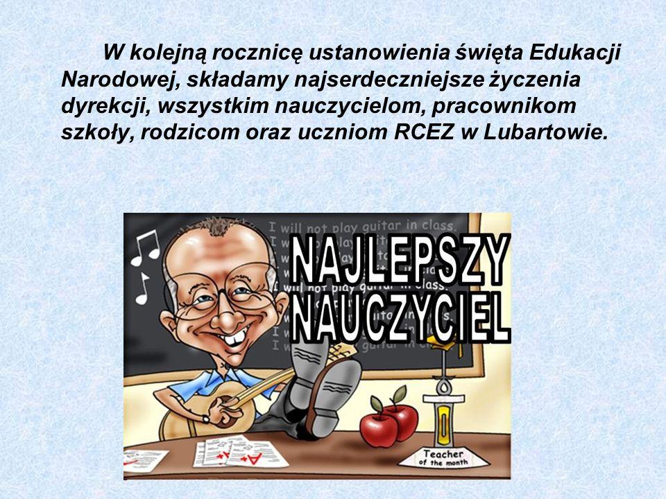 W kolejną rocznicę ustanowienia święta Edukacji Narodowej, składamy najserdeczniejsze życzenia dyrekcji, wszystkim nauczycielom, pracownikom szkoły, rodzicom oraz uczniom RCEZ w Lubartowie.