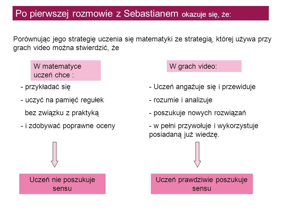 Po pierwszej rozmowie z Sebastianem okazuje się, że: - przykładać się - uczyć na pamięć regułek bez związku z praktyką - i zdobywać poprawne oceny Por