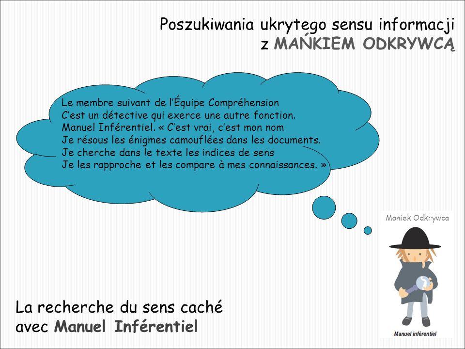 Poszukiwania ukrytego sensu informacji z MAŃKIEM ODKRYWCĄ Le membre suivant de lÉquipe Compréhension Cest un détective qui exerce une autre fonction.