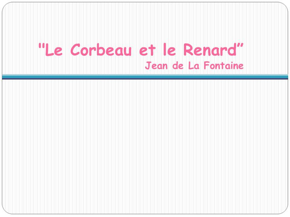Le Corbeau et le Renard Jean de La Fontaine