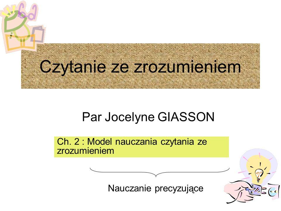 Czytanie ze zrozumieniem Par Jocelyne GIASSON Ch. 2 : Model nauczania czytania ze zrozumieniem Nauczanie precyzujące