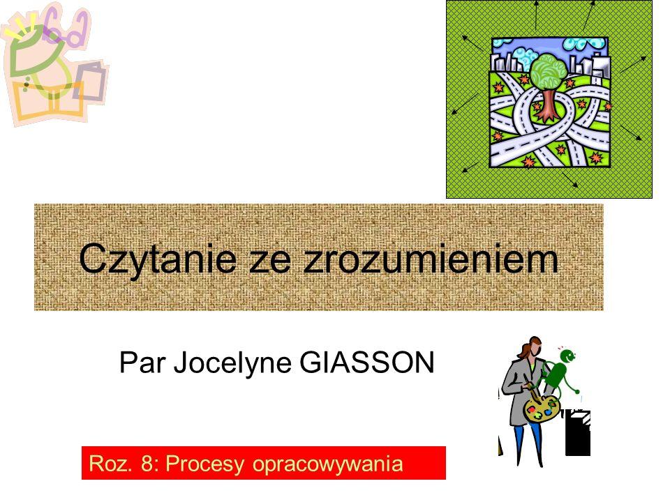 Par Jocelyne GIASSON Roz. 8: Procesy opracowywania Czytanie ze zrozumieniem