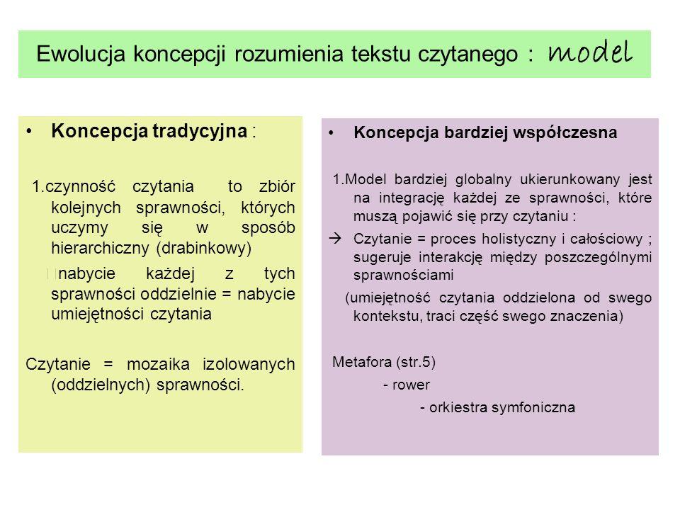 Koncepcja tradycyjna : 1.czynność czytania to zbiór kolejnych sprawności, których uczymy się w sposób hierarchiczny (drabinkowy) nabycie każdej z tych
