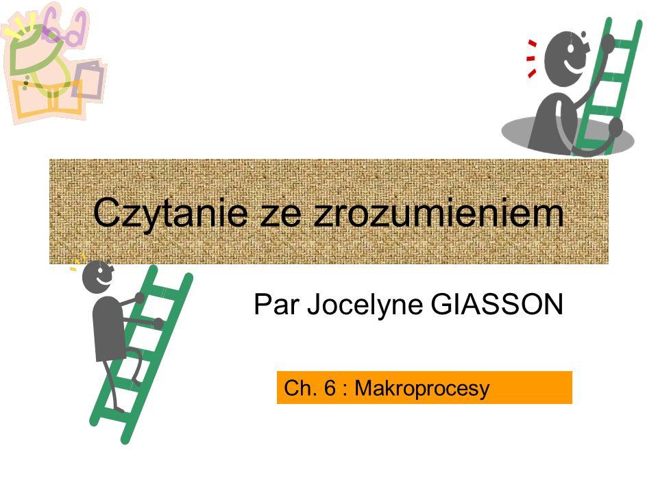 Par Jocelyne GIASSON Ch. 6 : Makroprocesy Czytanie ze zrozumieniem