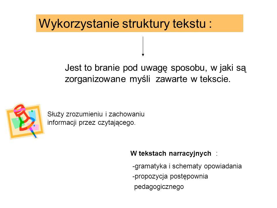 Wykorzystanie struktury tekstu : Jest to branie pod uwagę sposobu, w jaki są zorganizowane myśli zawarte w tekscie. W tekstach narracyjnych : -gramaty