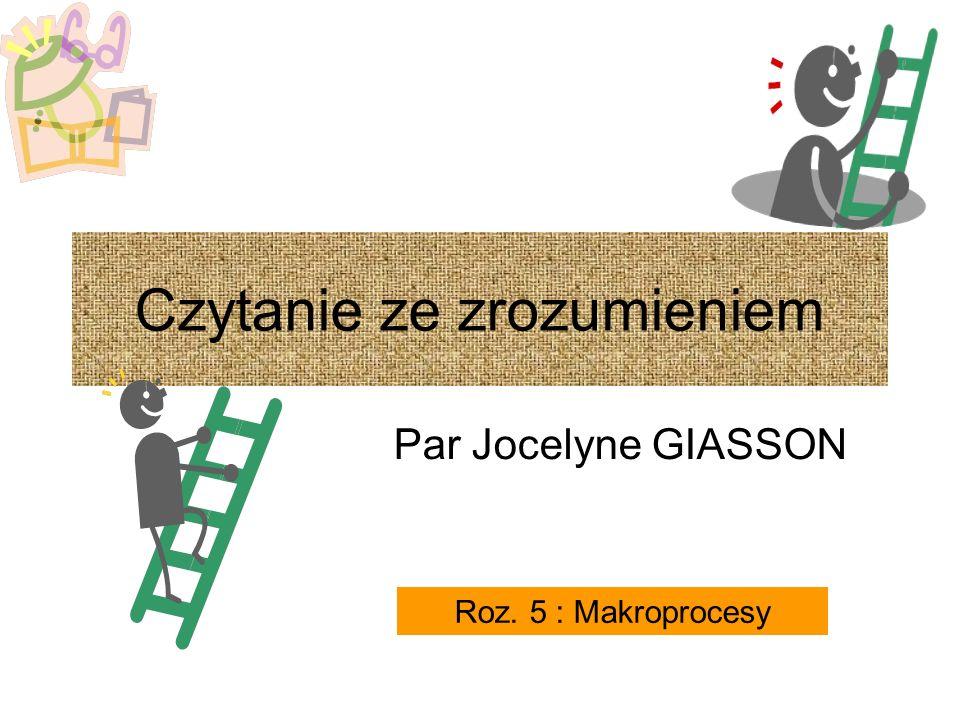 Par Jocelyne GIASSON Roz. 5 : Makroprocesy Czytanie ze zrozumieniem