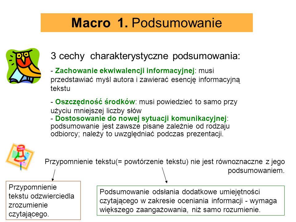 Macro 1. Podsumowanie 3 cechy charakterystyczne podsumowania: - Zachowanie ekwiwalencji informacyjnej: musi przedstawiać myśl autora i zawierać esencj