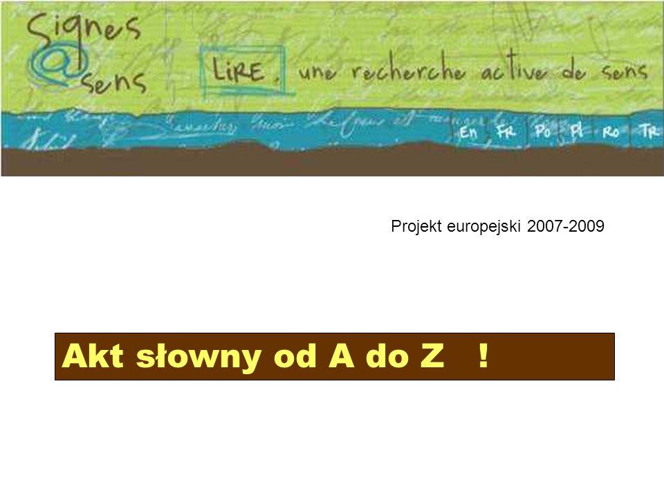 Projekt europejski 2007-2009 Akt słowny od A do Z !