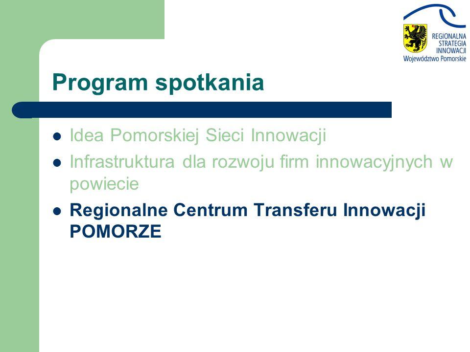 Program spotkania Idea Pomorskiej Sieci Innowacji Infrastruktura dla rozwoju firm innowacyjnych w powiecie Regionalne Centrum Transferu Innowacji POMORZE