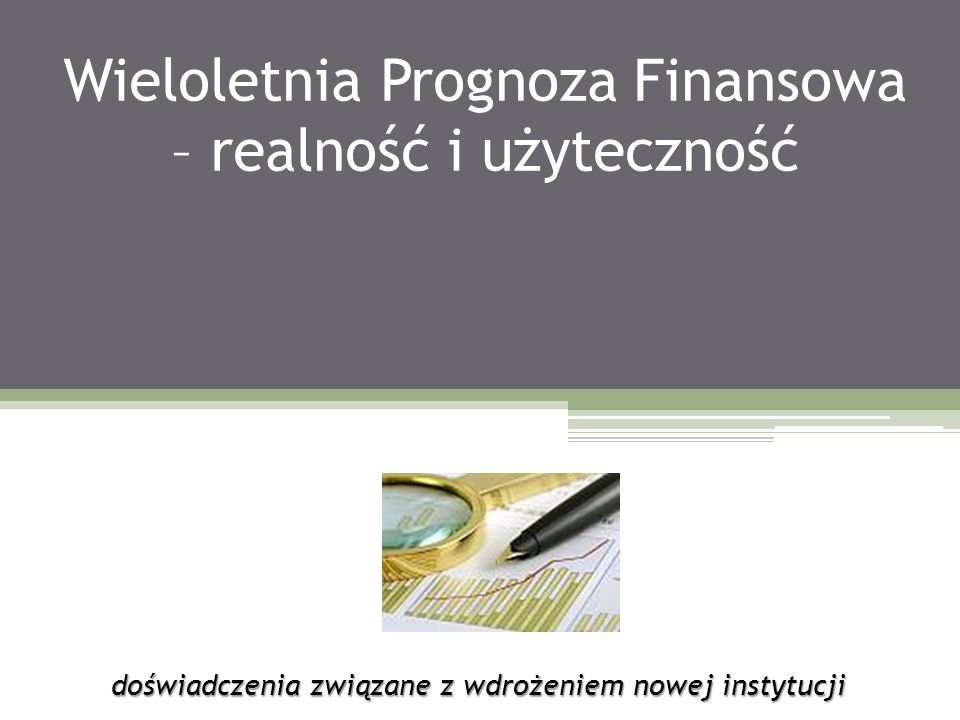 Wieloletnia Prognoza Finansowa – realność i użyteczność doświadczenia związane z wdrożeniem nowej instytucji