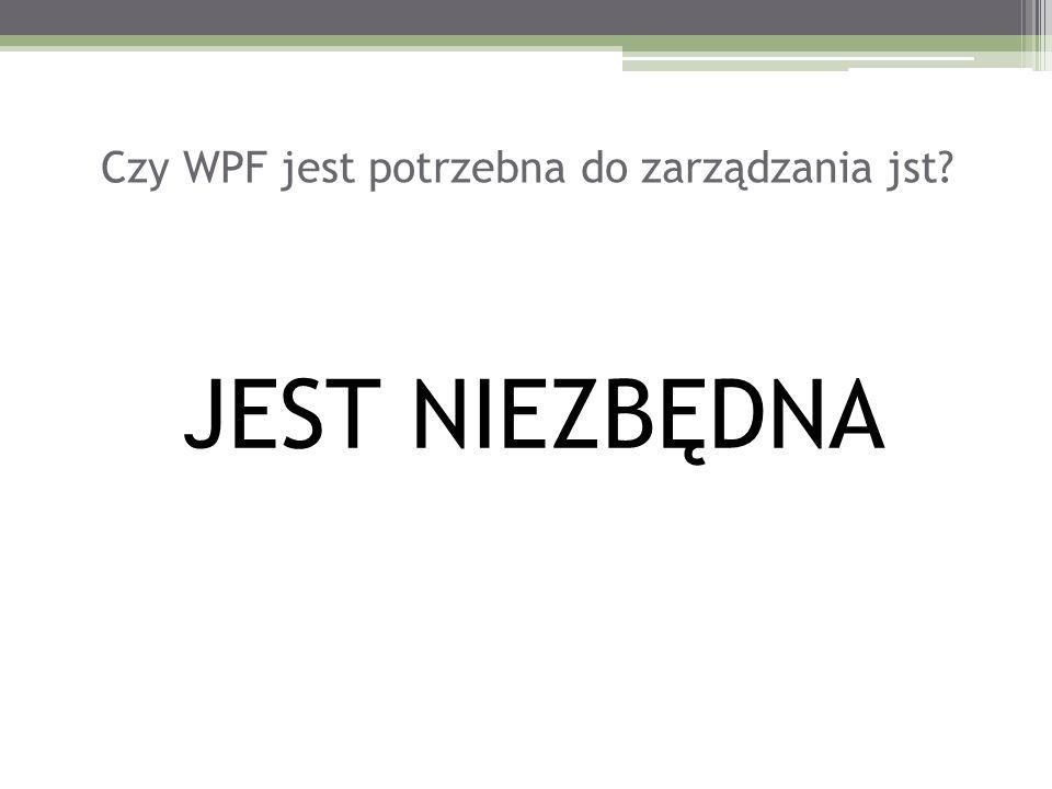Czy WPF jest potrzebna do zarządzania jst JEST NIEZBĘDNA