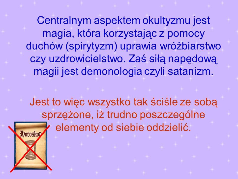 Centralnym aspektem okultyzmu jest magia, która korzystając z pomocy duchów (spirytyzm) uprawia wróżbiarstwo czy uzdrowicielstwo. Zaś siłą napędową ma