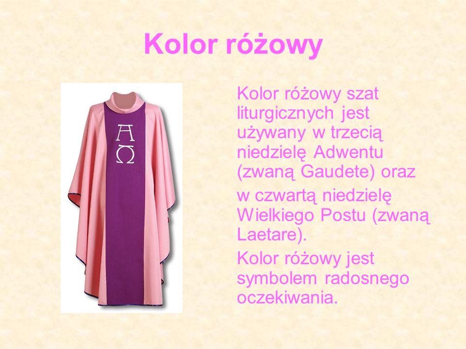 Kolor różowy Kolor różowy szat liturgicznych jest używany w trzecią niedzielę Adwentu (zwaną Gaudete) oraz w czwartą niedzielę Wielkiego Postu (zwaną Laetare).