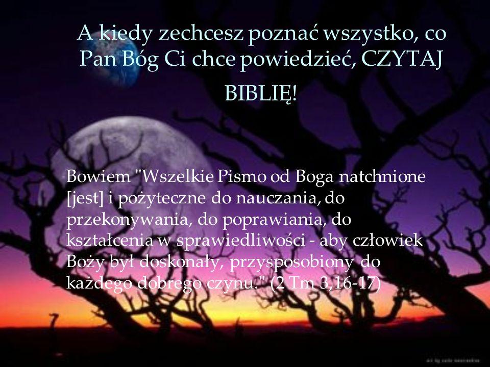 A kiedy zechcesz poznać wszystko, co Pan Bóg Ci chce powiedzieć, CZYTAJ BIBLIĘ! Bowiem