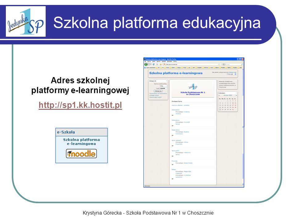 Krystyna Górecka - Szkoła Podstawowa Nr 1 w Choszcznie Szkolna platforma edukacyjna Adres szkolnej platformy e-learningowej http://sp1.kk.hostit.pl