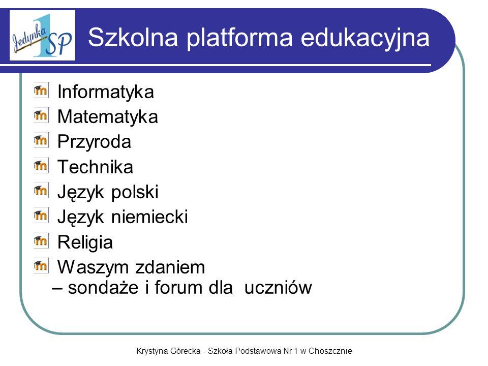 Krystyna Górecka - Szkoła Podstawowa Nr 1 w Choszcznie Szkolna platforma edukacyjna Informatyka Matematyka Przyroda Technika Język polski Język niemie