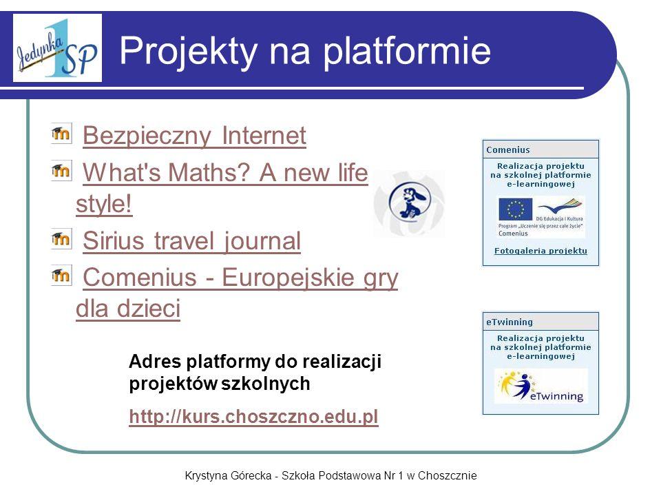 Krystyna Górecka - Szkoła Podstawowa Nr 1 w Choszcznie Projekty na platformie Bezpieczny Internet What's Maths? A new life style!What's Maths? A new l