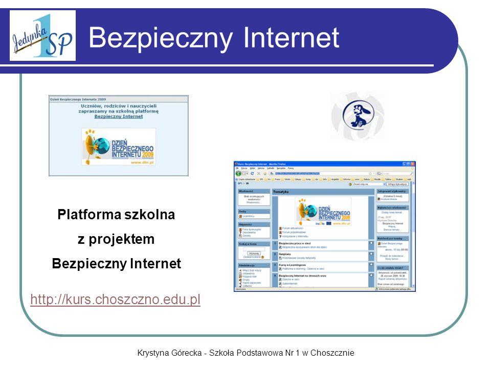 Krystyna Górecka - Szkoła Podstawowa Nr 1 w Choszcznie Bezpieczny Internet Platforma szkolna z projektem Bezpieczny Internet http://kurs.choszczno.edu