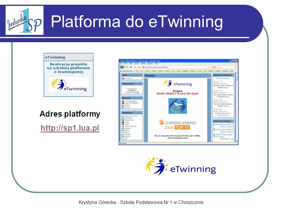 Krystyna Górecka - Szkoła Podstawowa Nr 1 w Choszcznie Platforma do eTwinning Adres platformy http://sp1.lua.pl
