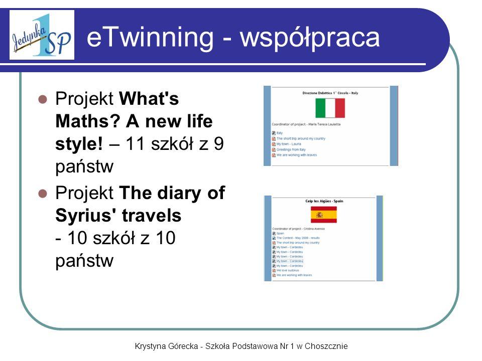 Krystyna Górecka - Szkoła Podstawowa Nr 1 w Choszcznie eTwinning - współpraca Projekt What's Maths? A new life style! – 11 szkół z 9 państw Projekt Th
