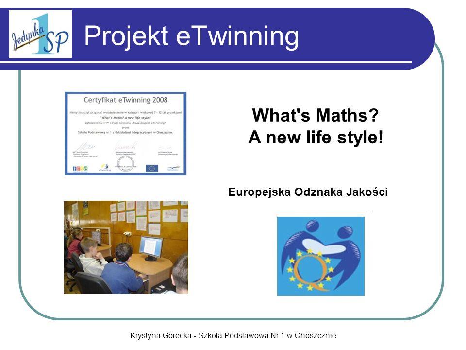 Krystyna Górecka - Szkoła Podstawowa Nr 1 w Choszcznie Projekt eTwinning Europejska Odznaka Jakości What's Maths? A new life style!
