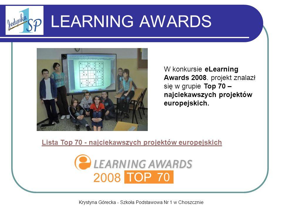 Krystyna Górecka - Szkoła Podstawowa Nr 1 w Choszcznie LEARNING AWARDS W konkursie eLearning Awards 2008. projekt znalazł się w grupie Top 70 – najcie