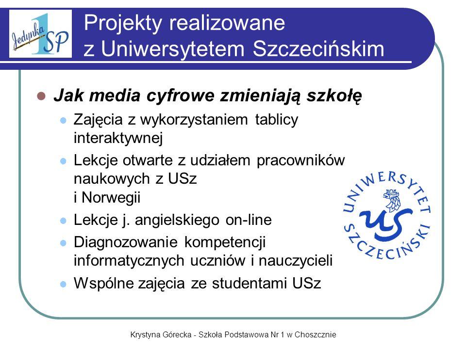 Krystyna Górecka - Szkoła Podstawowa Nr 1 w Choszcznie Projekty realizowane z Uniwersytetem Szczecińskim Jak media cyfrowe zmieniają szkołę Zajęcia z