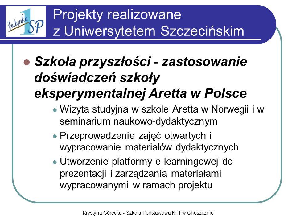 Krystyna Górecka - Szkoła Podstawowa Nr 1 w Choszcznie Projekty realizowane z Uniwersytetem Szczecińskim Szkoła przyszłości - zastosowanie doświadczeń