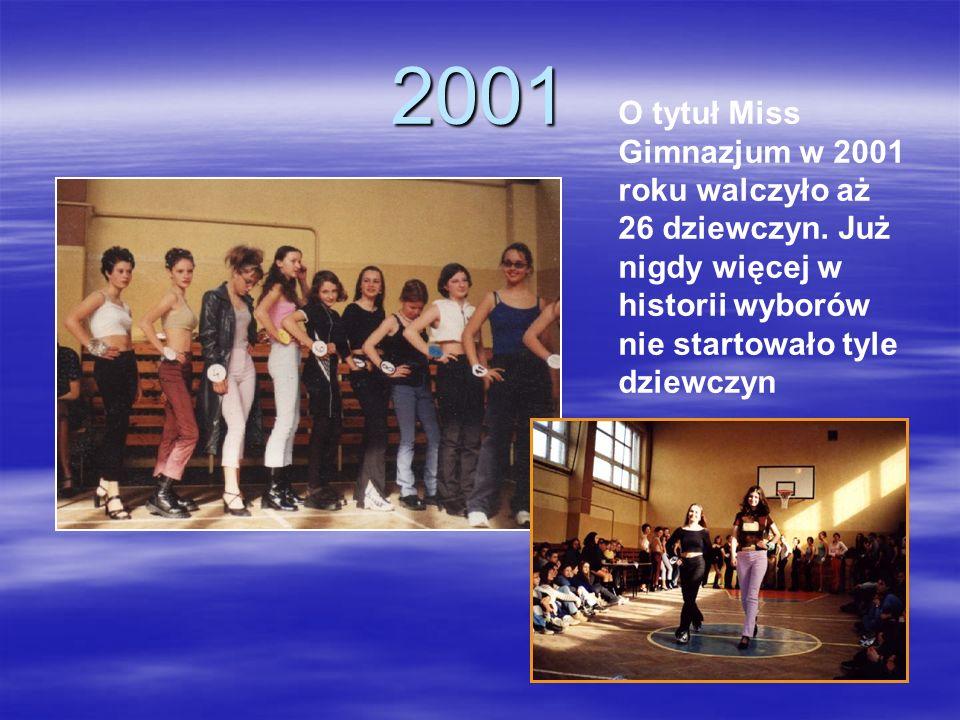 2001 O tytuł Miss Gimnazjum w 2001 roku walczyło aż 26 dziewczyn. Już nigdy więcej w historii wyborów nie startowało tyle dziewczyn