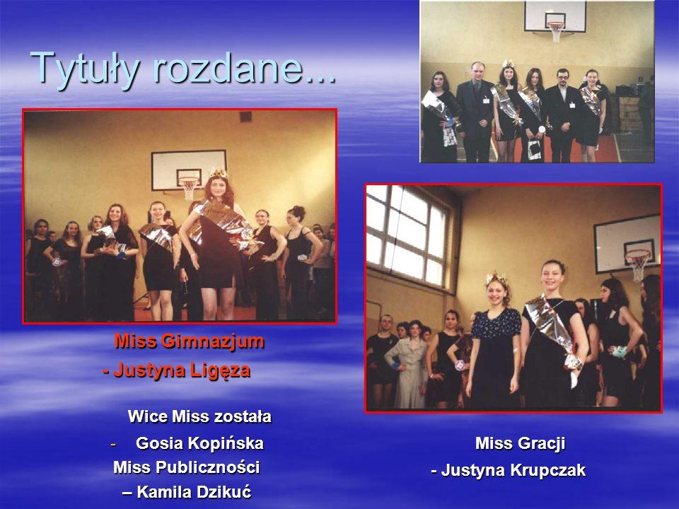 Tytuły przyznane… Miss Gimnazjum – Karolina Kloc Wice Miss – Roksana Sowińska Miss Gracji- Joanna Bujak