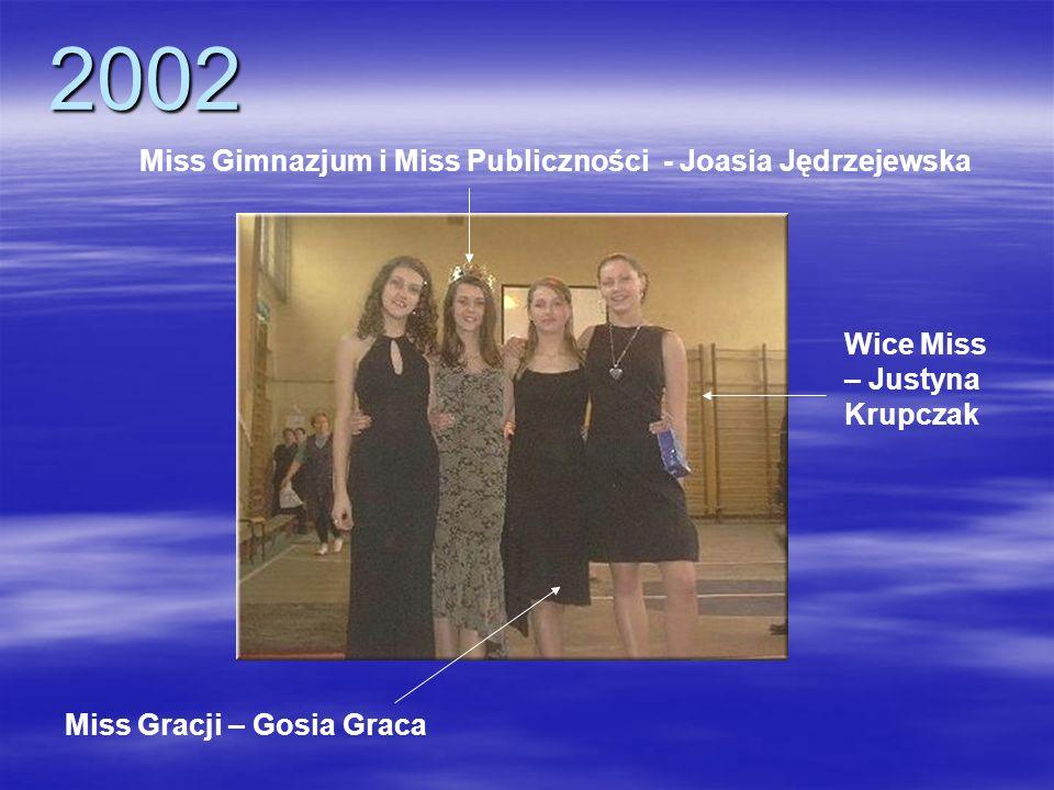 2002 Miss Gimnazjum i Miss Publiczności - Joasia Jędrzejewska Wice Miss – Justyna Krupczak Miss Gracji – Gosia Graca