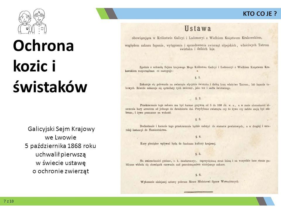 Galicyjski Sejm Krajowy we Lwowie 5 października 1868 roku uchwalił pierwszą w świecie ustawę o ochronie zwierząt Ochrona kozic i świstaków 7 z 10 KTO