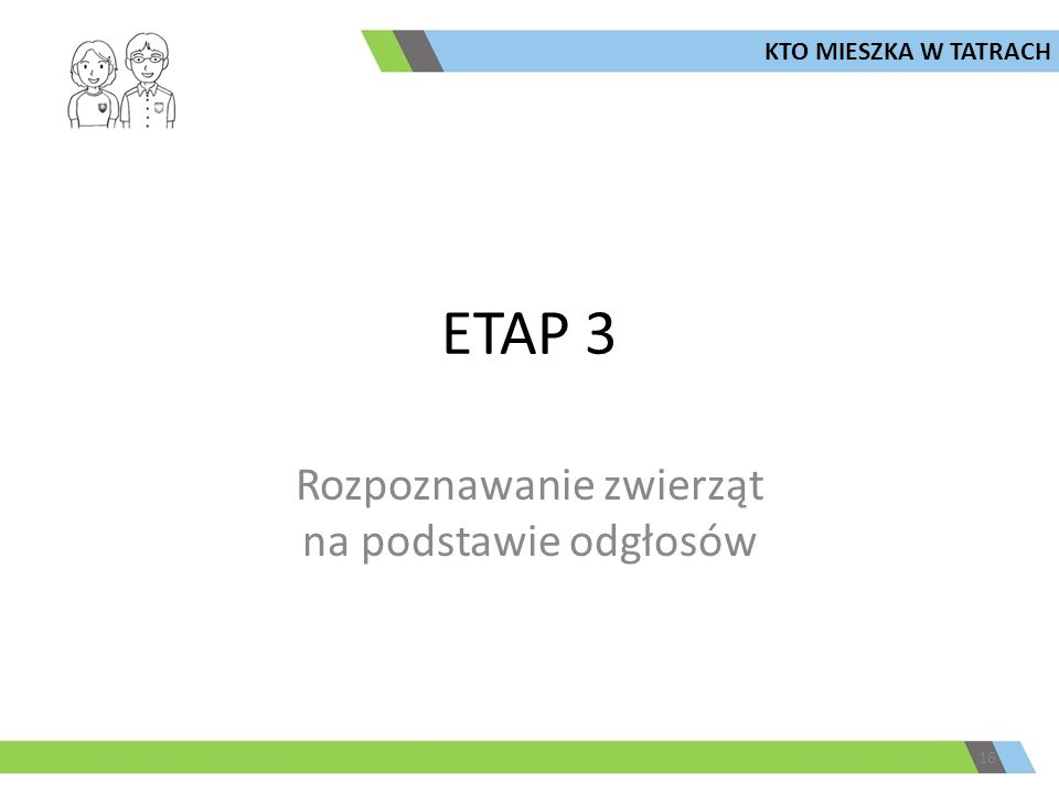 ETAP 3 16 KTO MIESZKA W TATRACH Rozpoznawanie zwierząt na podstawie odgłosów