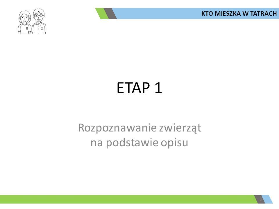 ETAP 1 Rozpoznawanie zwierząt na podstawie opisu 2 KTO MIESZKA W TATRACH