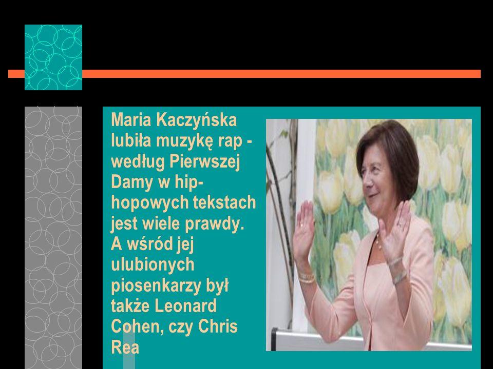 Maria Kaczyńska lubiła muzykę rap - według Pierwszej Damy w hip- hopowych tekstach jest wiele prawdy. A wśród jej ulubionych piosenkarzy był także Leo