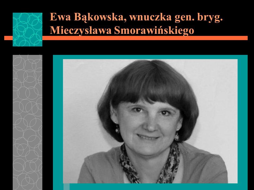 Ewa Bąkowska, wnuczka gen. bryg. Mieczysława Smorawińskiego