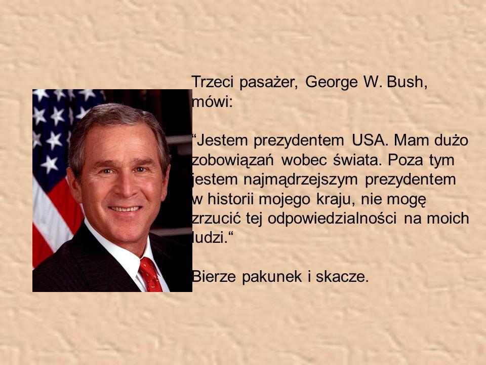 Trzeci pasażer, George W.Bush, mówi: Jestem prezydentem USA.