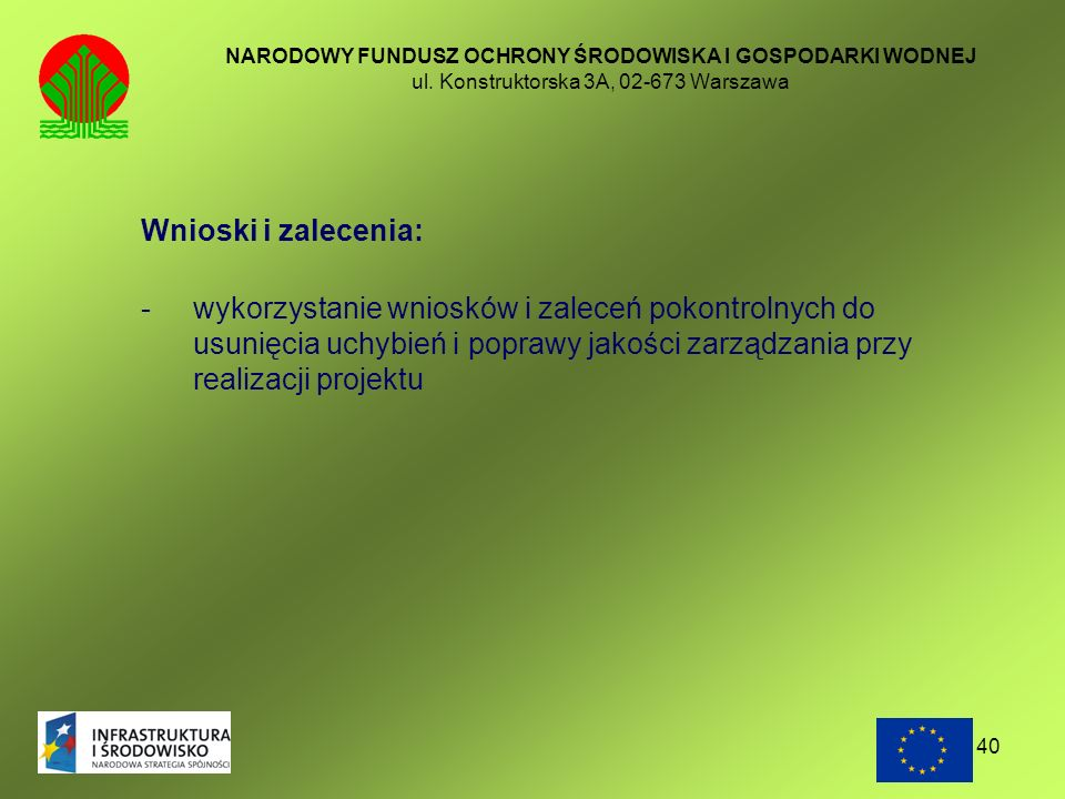 40 NARODOWY FUNDUSZ OCHRONY ŚRODOWISKA I GOSPODARKI WODNEJ ul. Konstruktorska 3A, 02-673 Warszawa Wnioski i zalecenia: - wykorzystanie wniosków i zale