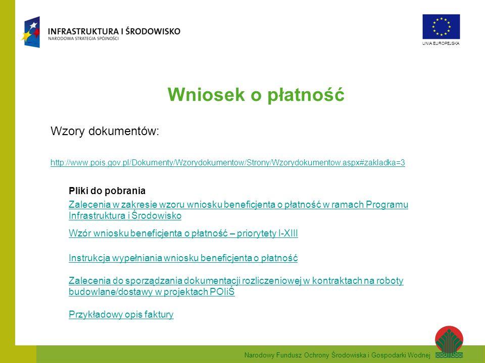 Narodowy Fundusz Ochrony Środowiska i Gospodarki Wodnej UNIA EUROPEJSKA Wniosek o płatność Wzory dokumentów: http://www.pois.gov.pl/Dokumenty/Wzorydok